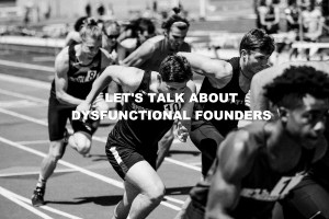Let's Talk About Dysfunctional Founders